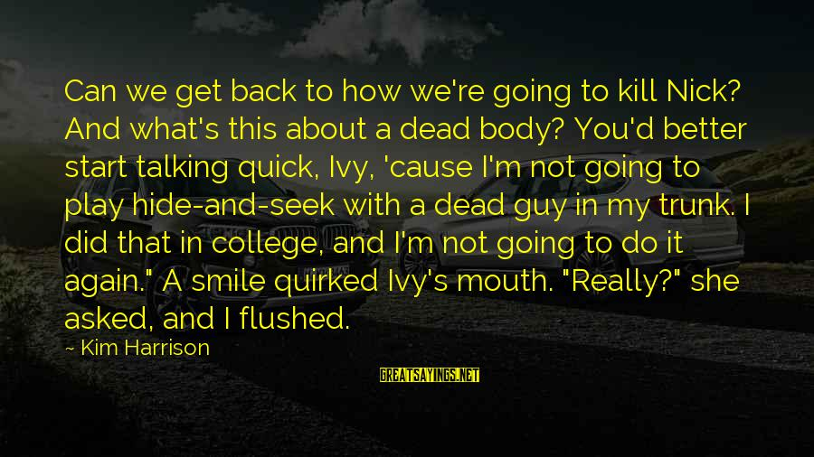 Smile Can Hide Sayings By Kim Harrison: Can we get back to how we're going to kill Nick? And what's this about