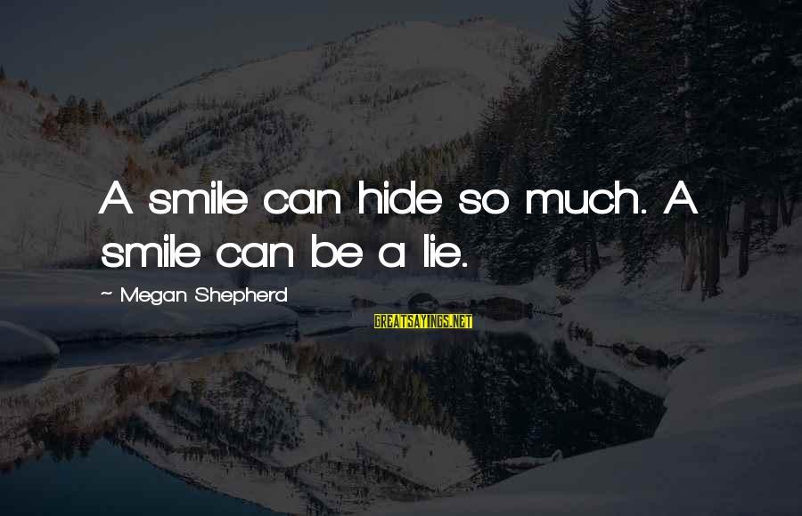 Smile Can Hide Sayings By Megan Shepherd: A smile can hide so much. A smile can be a lie.