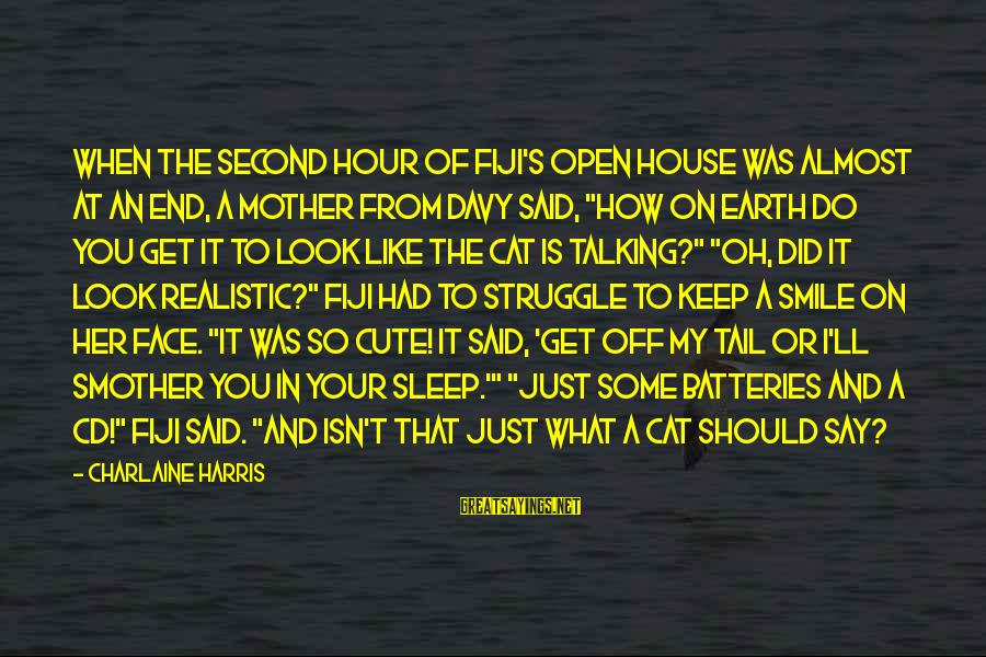Smile Like A Cat Sayings By Charlaine Harris: When the second hour of Fiji's open house was almost at an end, a mother