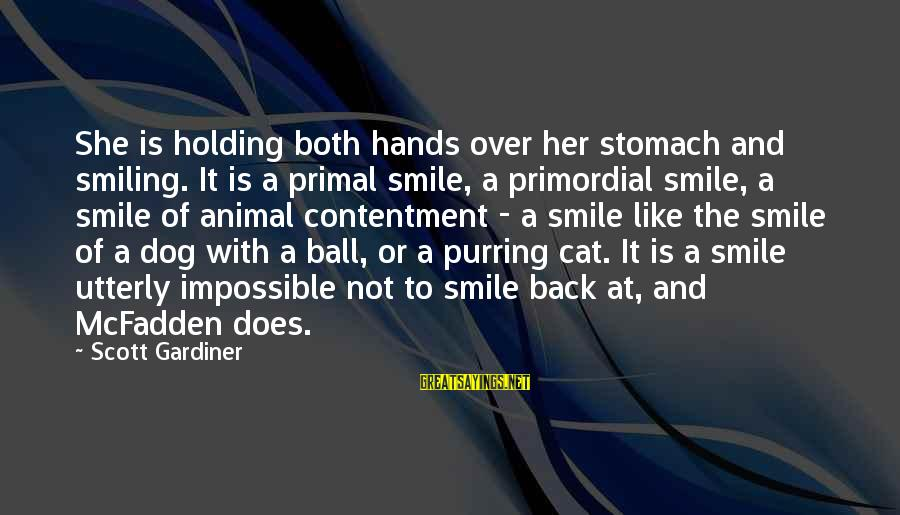 Smile Like A Cat Sayings By Scott Gardiner: She is holding both hands over her stomach and smiling. It is a primal smile,