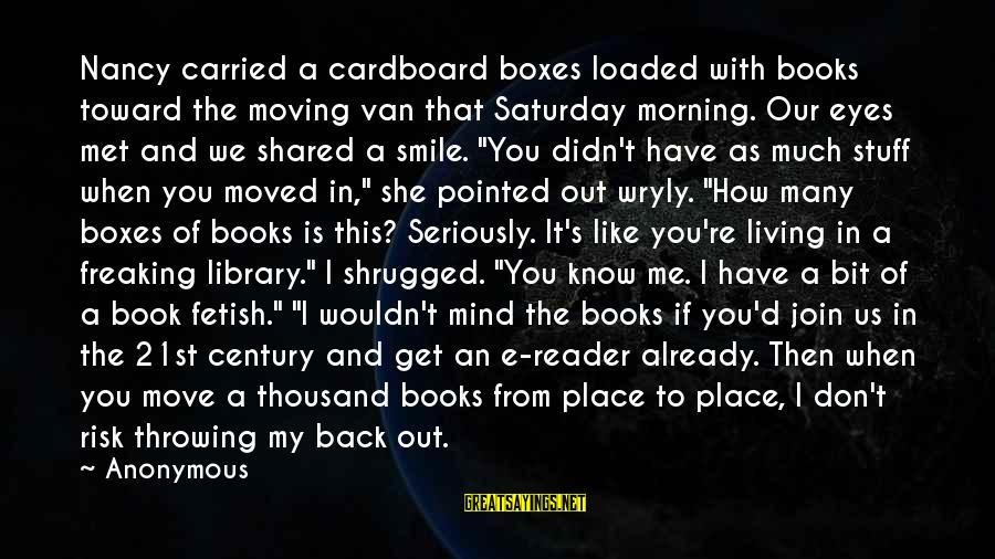Smile This Morning Sayings By Anonymous: Nancy carried a cardboard boxes loaded with books toward the moving van that Saturday morning.