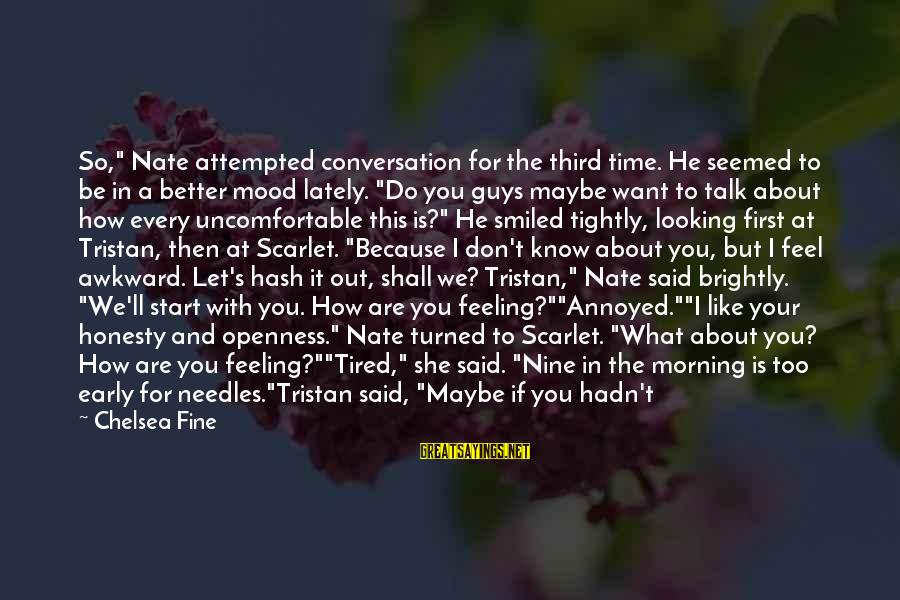 "Smile This Morning Sayings By Chelsea Fine: So,"" Nate attempted conversation for the third time. He seemed to be in a better"