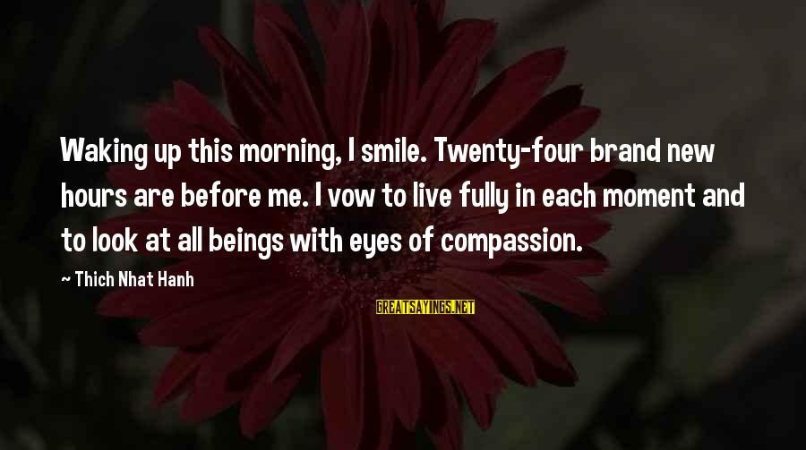 Smile This Morning Sayings By Thich Nhat Hanh: Waking up this morning, I smile. Twenty-four brand new hours are before me. I vow