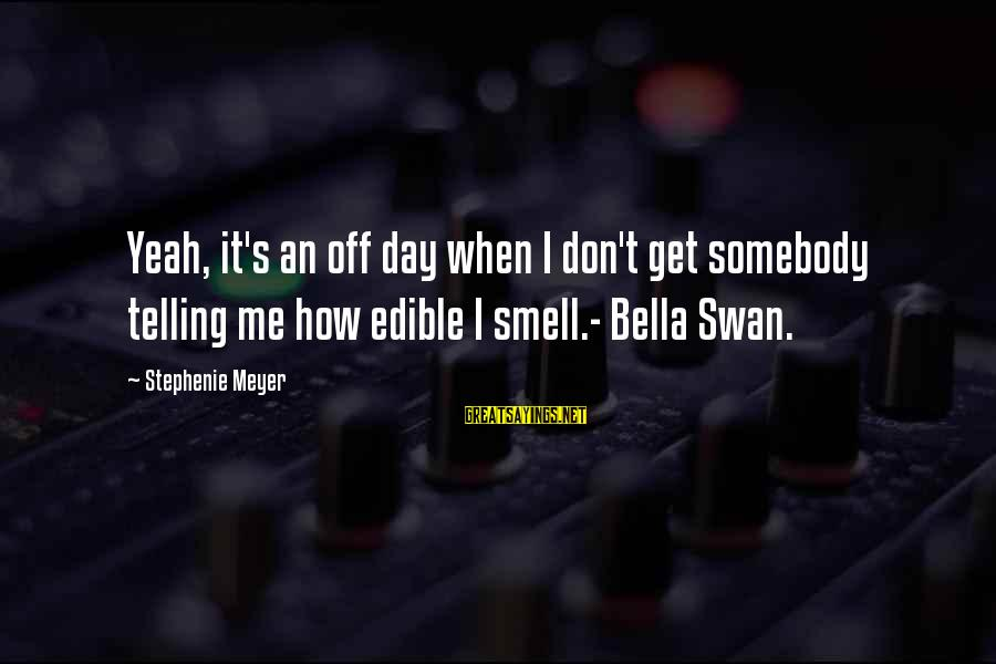 Smiles Are Deceiving Sayings By Stephenie Meyer: Yeah, it's an off day when I don't get somebody telling me how edible I