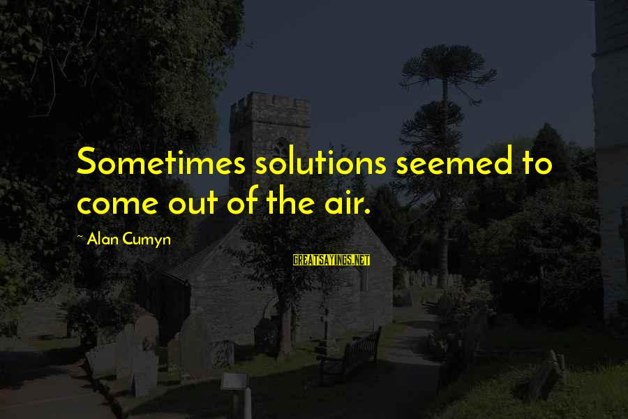 Smith And Wesson Sayings By Alan Cumyn: Sometimes solutions seemed to come out of the air.