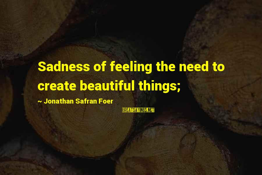 Smith And Wesson Sayings By Jonathan Safran Foer: Sadness of feeling the need to create beautiful things;
