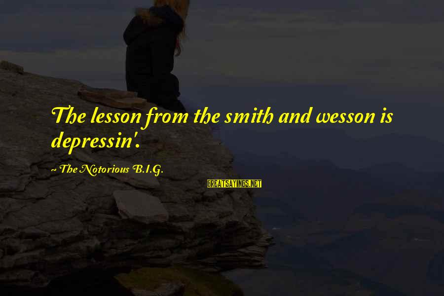 Smith And Wesson Sayings By The Notorious B.I.G.: The lesson from the smith and wesson is depressin'.