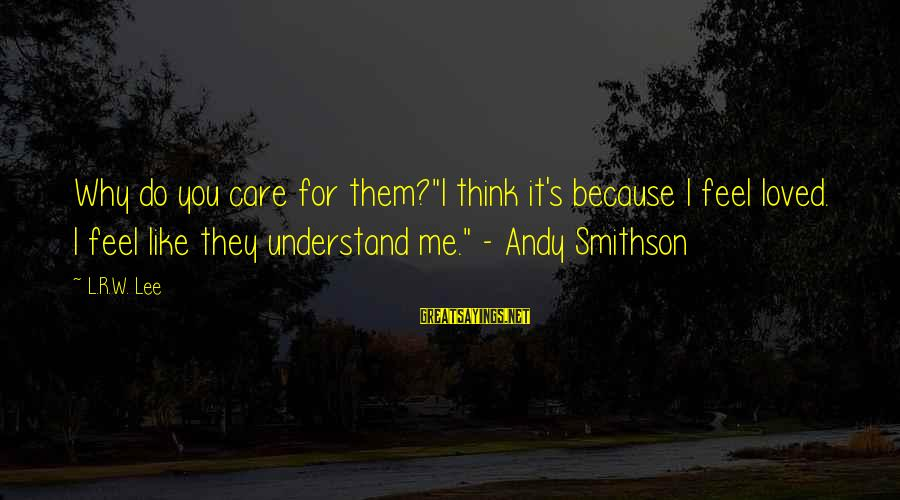 """Smithson Sayings By L.R.W. Lee: Why do you care for them?""""I think it's because I feel loved. I feel like"""