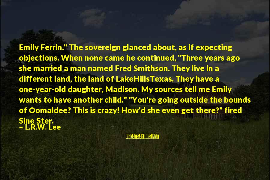 """Smithson Sayings By L.R.W. Lee: Emily Ferrin."""" The sovereign glanced about, as if expecting objections. When none came he continued,"""