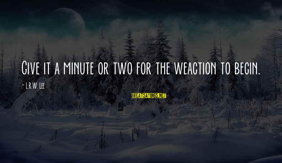 Smithson Sayings By L.R.W. Lee: Give it a minute or two for the weaction to begin.