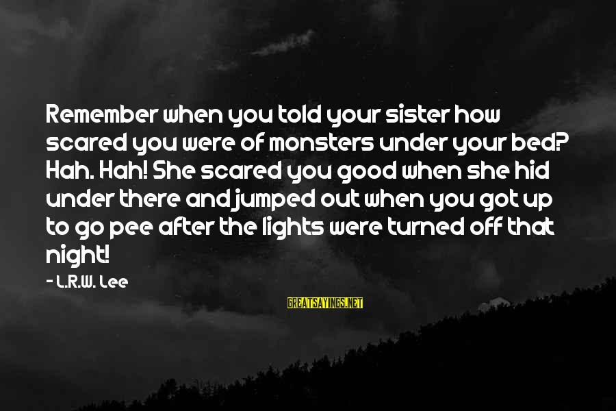 Smithson Sayings By L.R.W. Lee: Remember when you told your sister how scared you were of monsters under your bed?