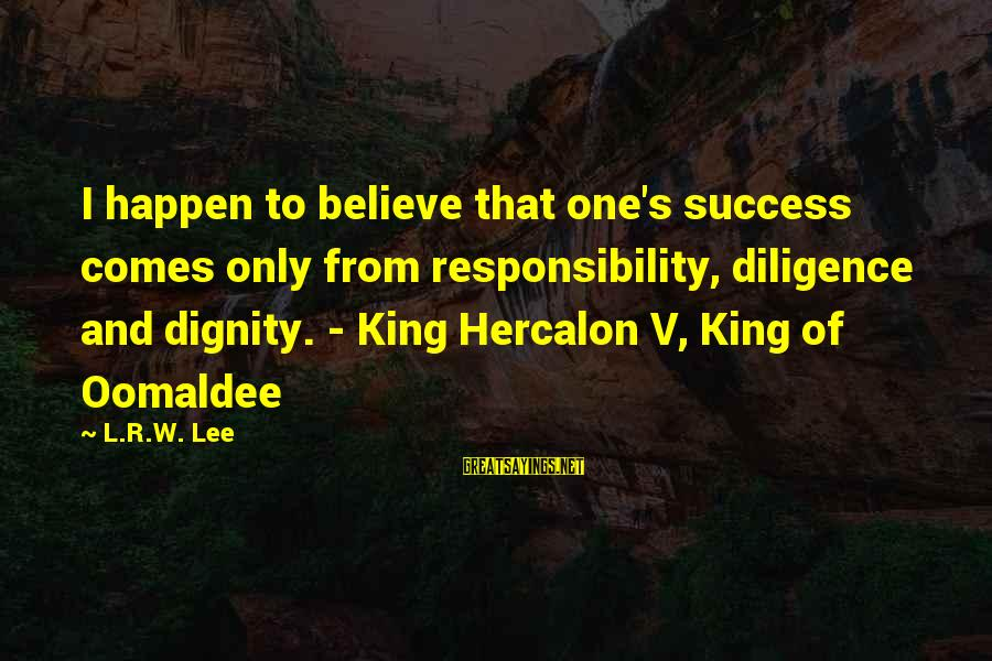 Smithson Sayings By L.R.W. Lee: I happen to believe that one's success comes only from responsibility, diligence and dignity. -