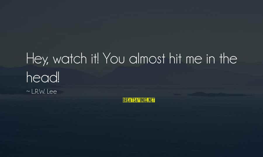 Smithson Sayings By L.R.W. Lee: Hey, watch it! You almost hit me in the head!