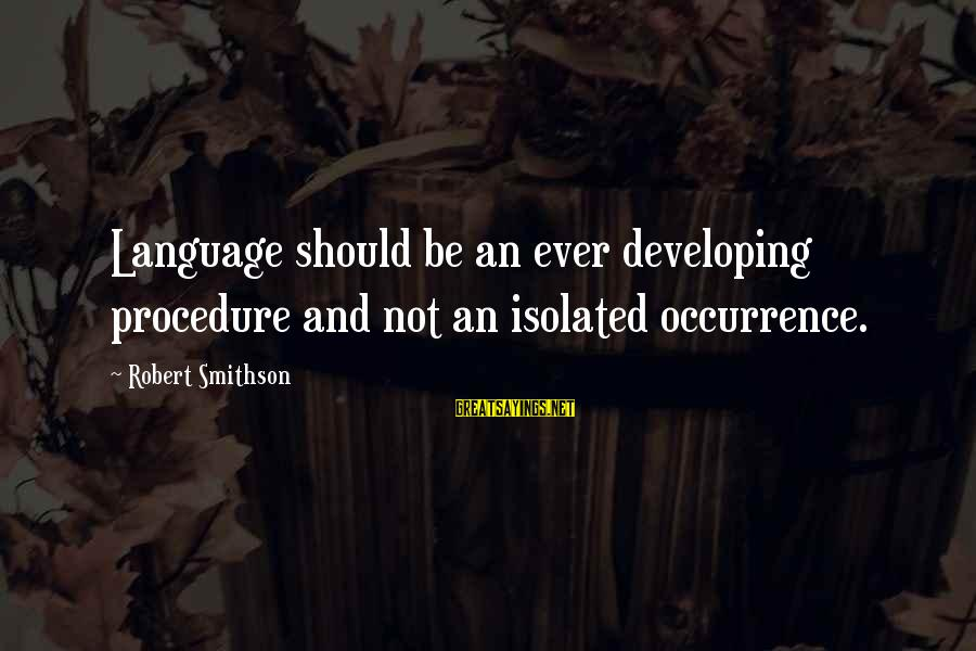 Smithson Sayings By Robert Smithson: Language should be an ever developing procedure and not an isolated occurrence.
