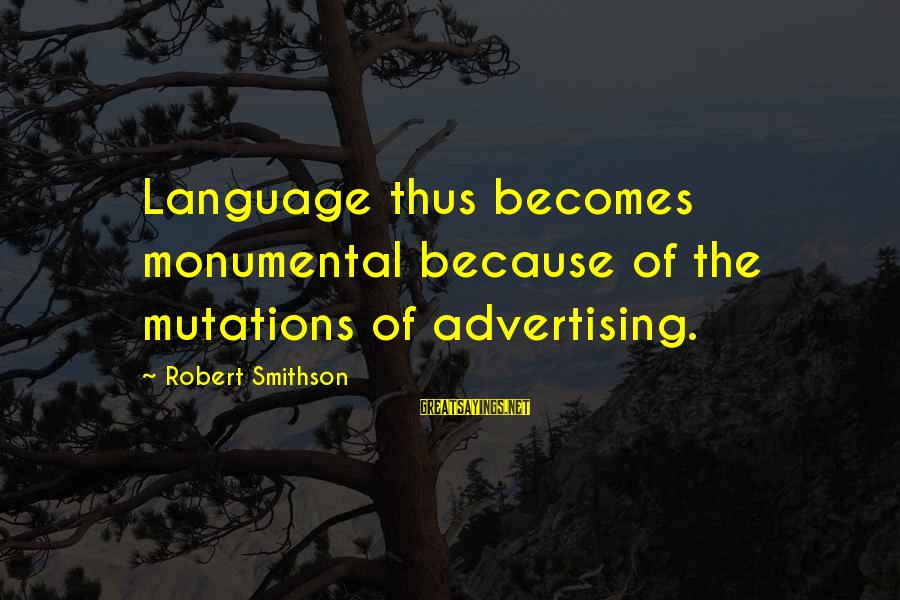 Smithson Sayings By Robert Smithson: Language thus becomes monumental because of the mutations of advertising.