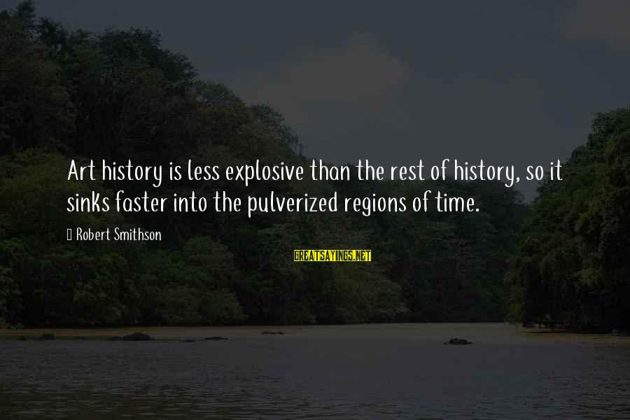 Smithson Sayings By Robert Smithson: Art history is less explosive than the rest of history, so it sinks faster into