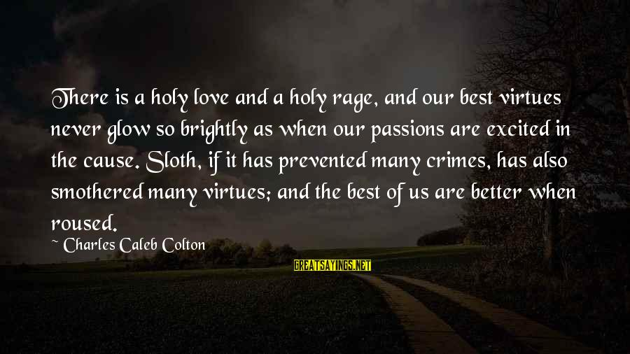 Smothered Love Sayings By Charles Caleb Colton: There is a holy love and a holy rage, and our best virtues never glow