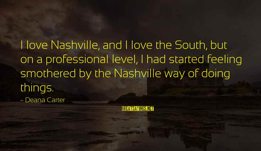 Smothered Love Sayings By Deana Carter: I love Nashville, and I love the South, but on a professional level, I had