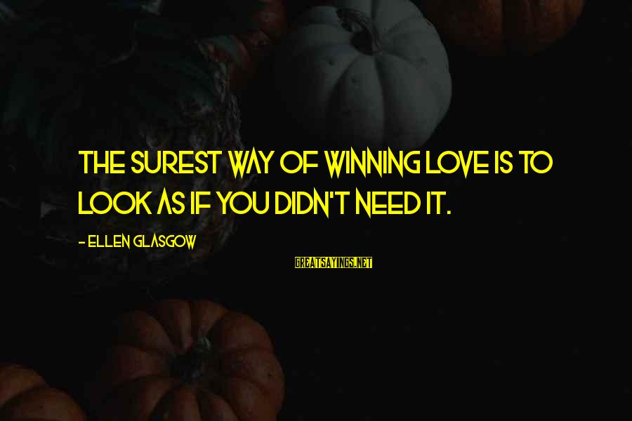 Smothered Love Sayings By Ellen Glasgow: The surest way of winning love is to look as if you didn't need it.