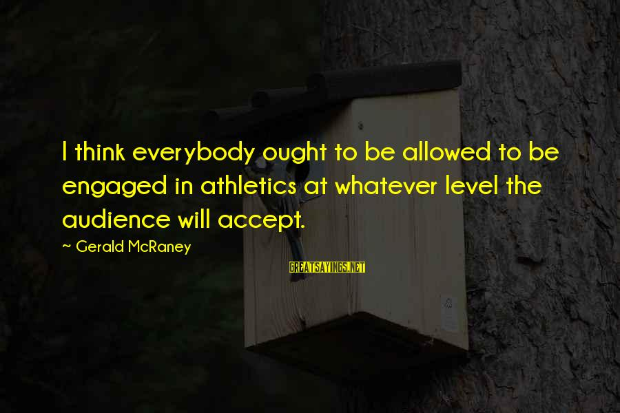 Smothered Love Sayings By Gerald McRaney: I think everybody ought to be allowed to be engaged in athletics at whatever level