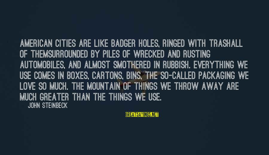 Smothered Love Sayings By John Steinbeck: American cities are like badger holes, ringed with trashall of themsurrounded by piles of wrecked