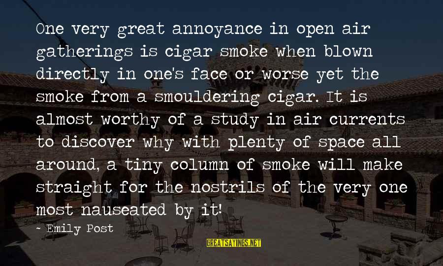 Smouldering Sayings By Emily Post: One very great annoyance in open air gatherings is cigar smoke when blown directly in
