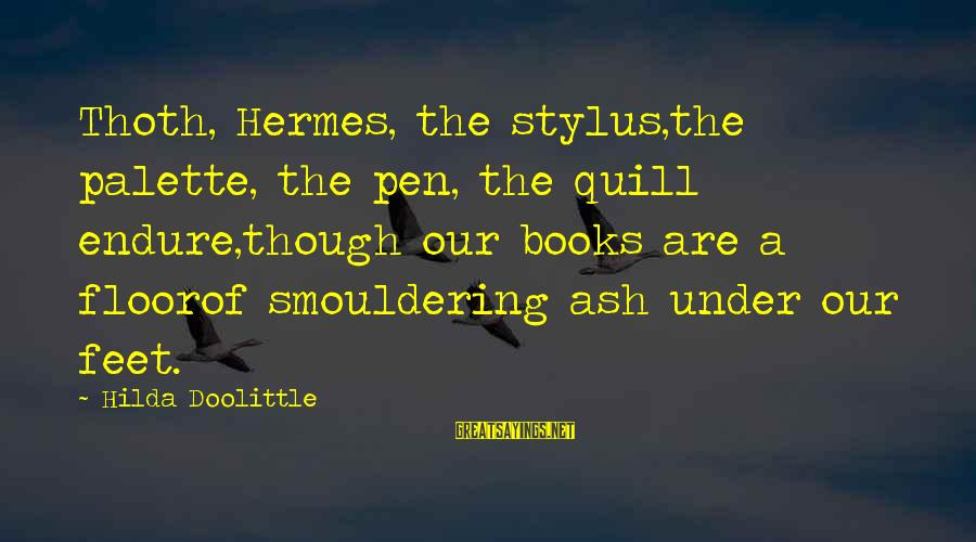 Smouldering Sayings By Hilda Doolittle: Thoth, Hermes, the stylus,the palette, the pen, the quill endure,though our books are a floorof