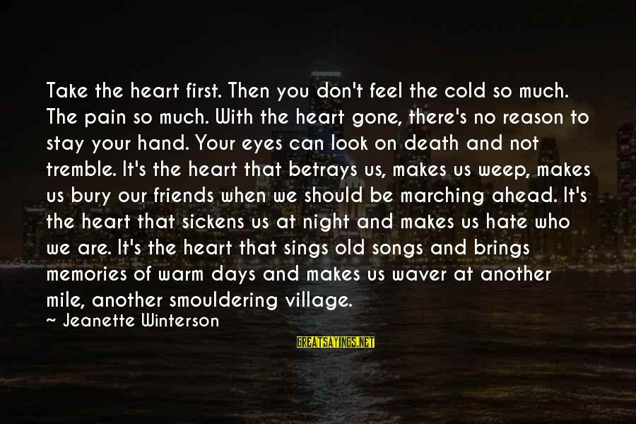 Smouldering Sayings By Jeanette Winterson: Take the heart first. Then you don't feel the cold so much. The pain so