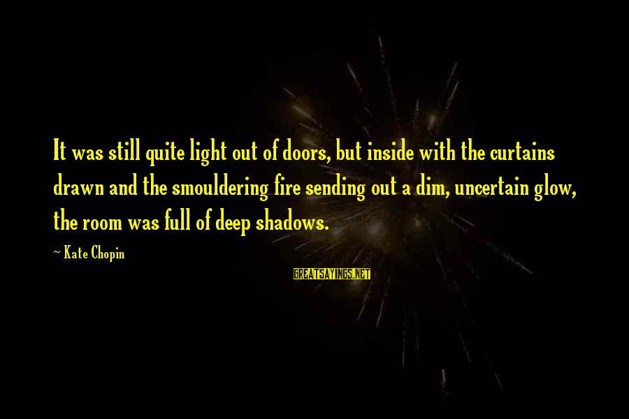 Smouldering Sayings By Kate Chopin: It was still quite light out of doors, but inside with the curtains drawn and