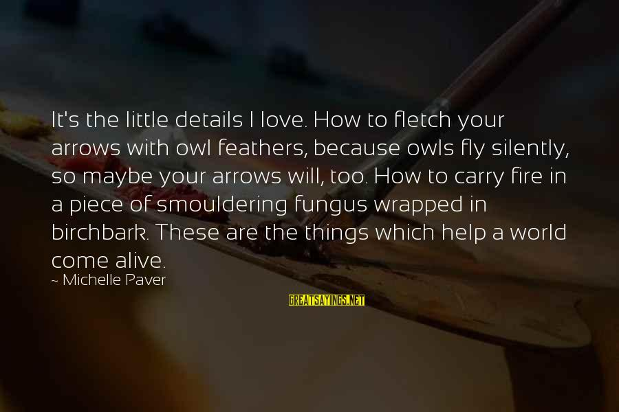 Smouldering Sayings By Michelle Paver: It's the little details I love. How to fletch your arrows with owl feathers, because