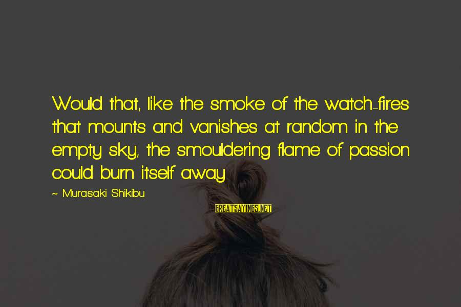Smouldering Sayings By Murasaki Shikibu: Would that, like the smoke of the watch-fires that mounts and vanishes at random in