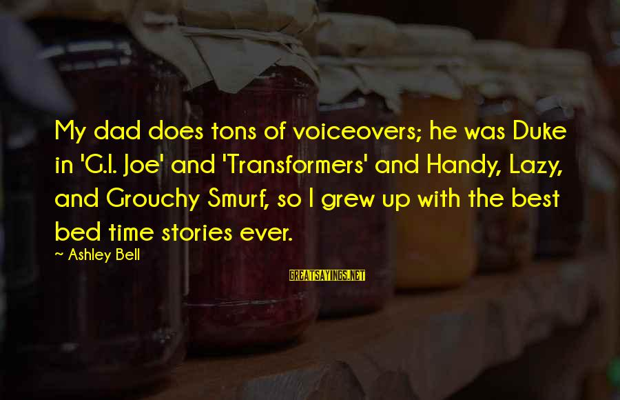 Smurf 2 Sayings By Ashley Bell: My dad does tons of voiceovers; he was Duke in 'G.I. Joe' and 'Transformers' and