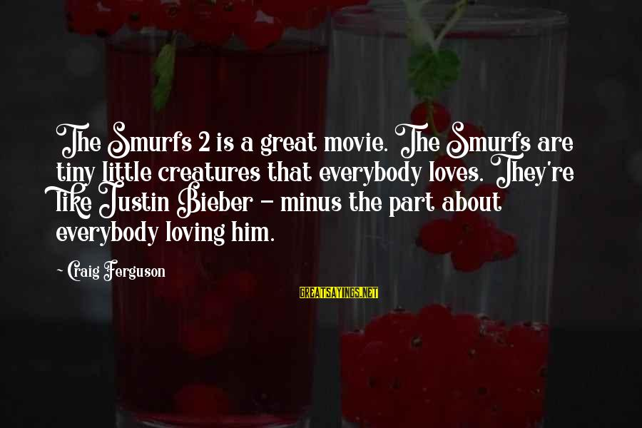 Smurf 2 Sayings By Craig Ferguson: The Smurfs 2 is a great movie. The Smurfs are tiny little creatures that everybody