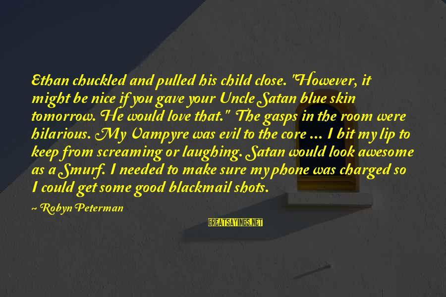 """Smurf 2 Sayings By Robyn Peterman: Ethan chuckled and pulled his child close. """"However, it might be nice if you gave"""