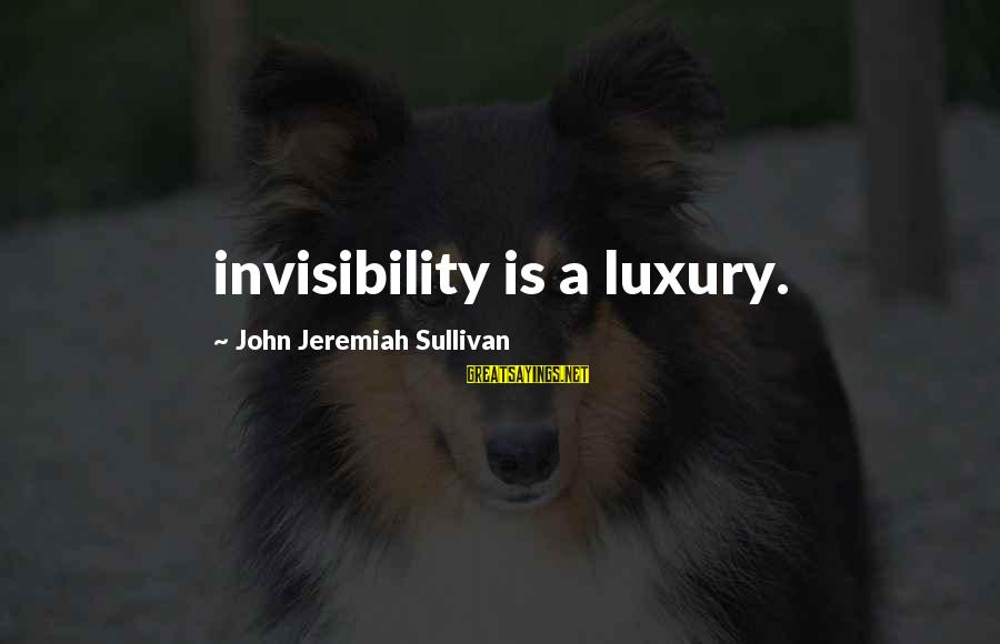 Snl Spartan Cheerleader Skit Sayings By John Jeremiah Sullivan: invisibility is a luxury.