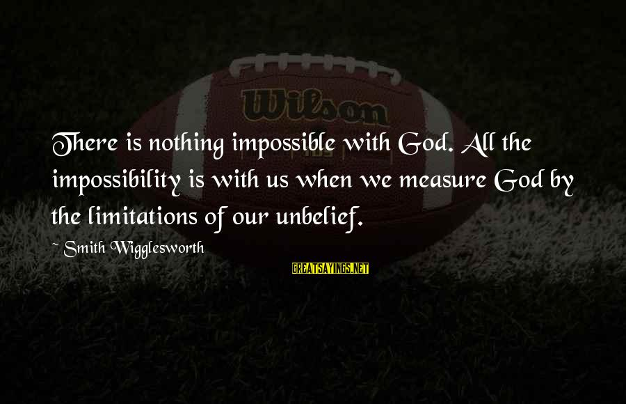Snl Spartan Cheerleader Skit Sayings By Smith Wigglesworth: There is nothing impossible with God. All the impossibility is with us when we measure