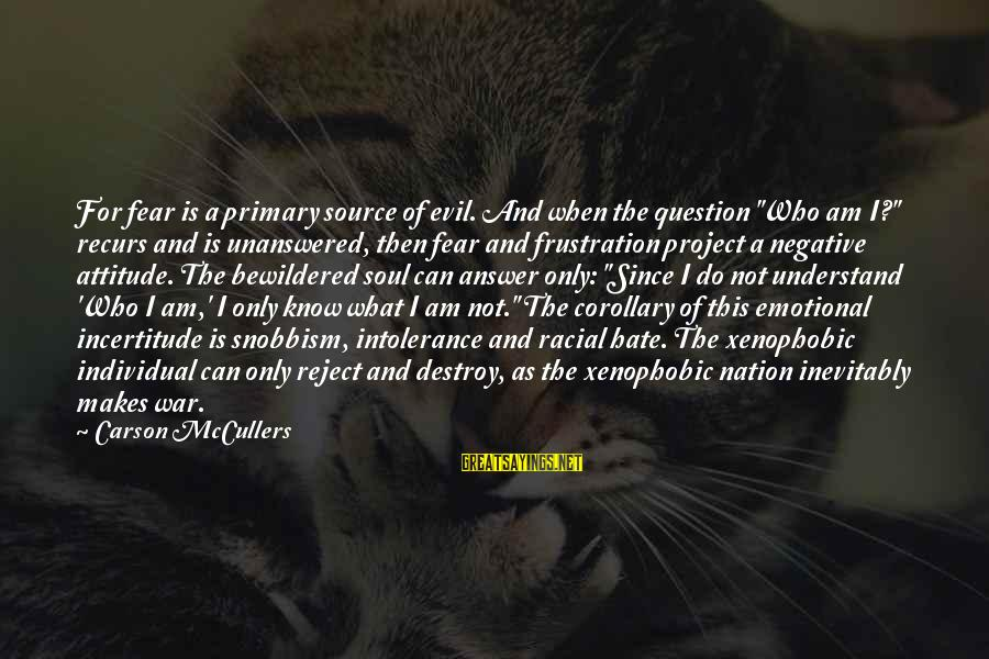 """Snobbism Sayings By Carson McCullers: For fear is a primary source of evil. And when the question """"Who am I?"""""""