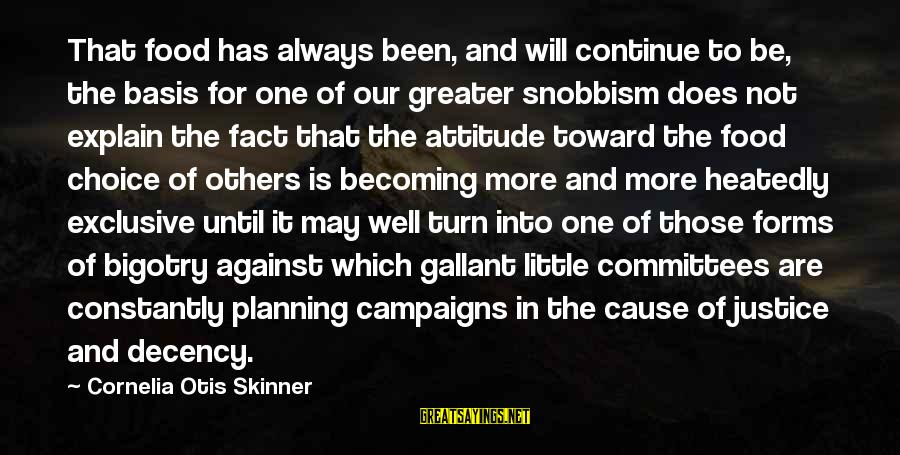 Snobbism Sayings By Cornelia Otis Skinner: That food has always been, and will continue to be, the basis for one of