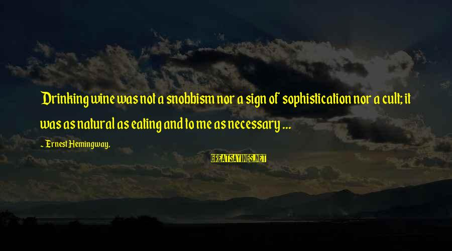 Snobbism Sayings By Ernest Hemingway,: Drinking wine was not a snobbism nor a sign of sophistication nor a cult; it