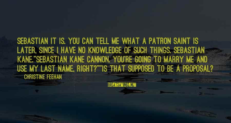 Snobby Celebrity Sayings By Christine Feehan: Sebastian it is. You can tell me what a patron saint is later, since I