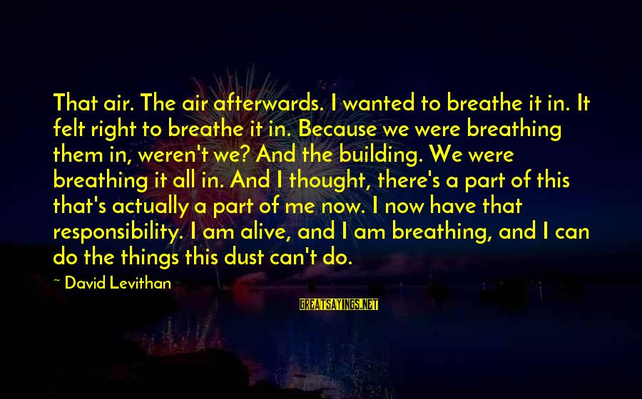 Snobby Celebrity Sayings By David Levithan: That air. The air afterwards. I wanted to breathe it in. It felt right to