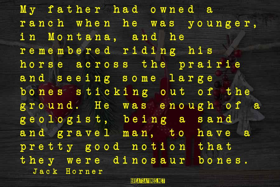 Snobby Celebrity Sayings By Jack Horner: My father had owned a ranch when he was younger, in Montana, and he remembered