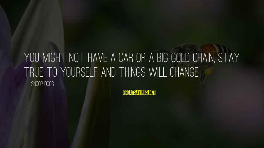 Snoop Dogg Inspirational Sayings By Snoop Dogg: You might not have a car or a big gold chain, stay true to yourself