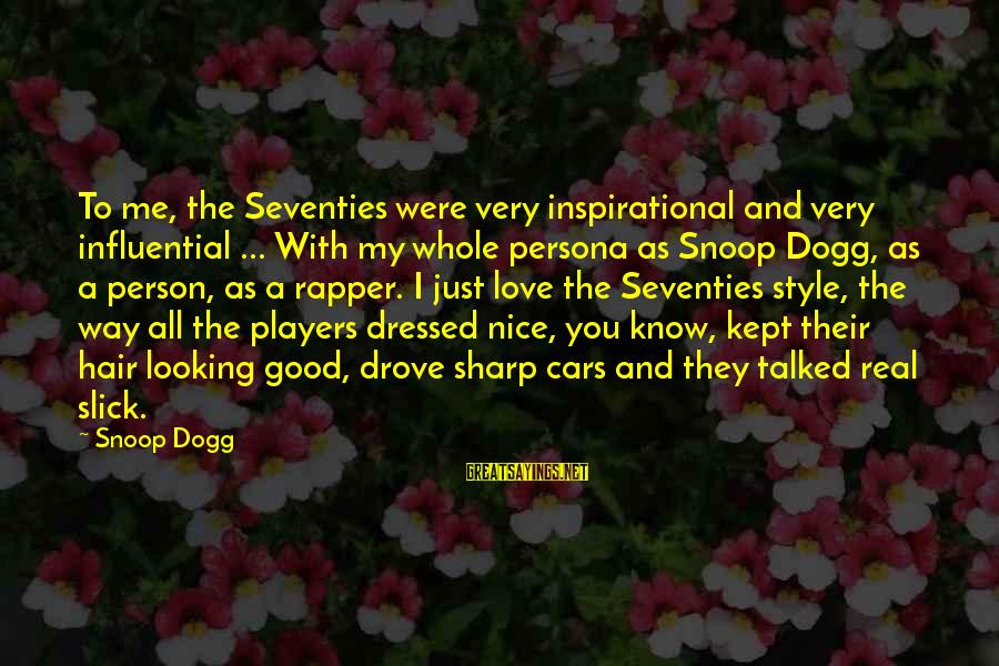 Snoop Dogg Inspirational Sayings By Snoop Dogg: To me, the Seventies were very inspirational and very influential ... With my whole persona