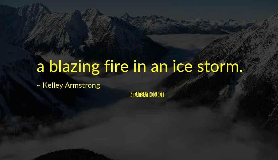 Snooty Buttoo Sayings By Kelley Armstrong: a blazing fire in an ice storm.