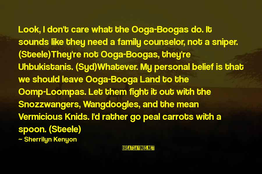 Snozzwangers Sayings By Sherrilyn Kenyon: Look, I don't care what the Ooga-Boogas do. It sounds like they need a family