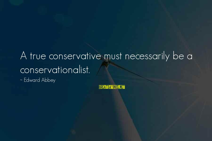 Snsd Taeny Sayings By Edward Abbey: A true conservative must necessarily be a conservationalist.
