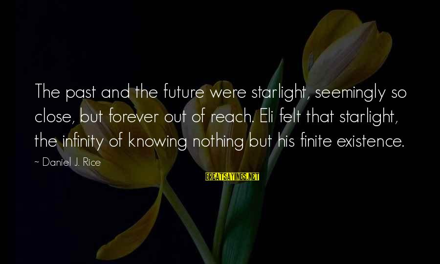 So Close But Out Of Reach Sayings By Daniel J. Rice: The past and the future were starlight, seemingly so close, but forever out of reach.