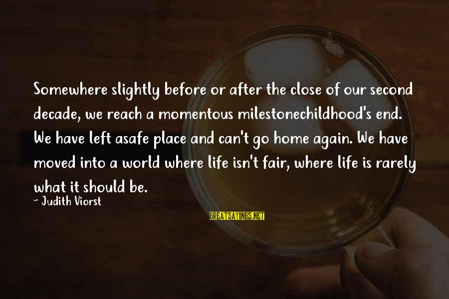 So Close But Out Of Reach Sayings By Judith Viorst: Somewhere slightly before or after the close of our second decade, we reach a momentous