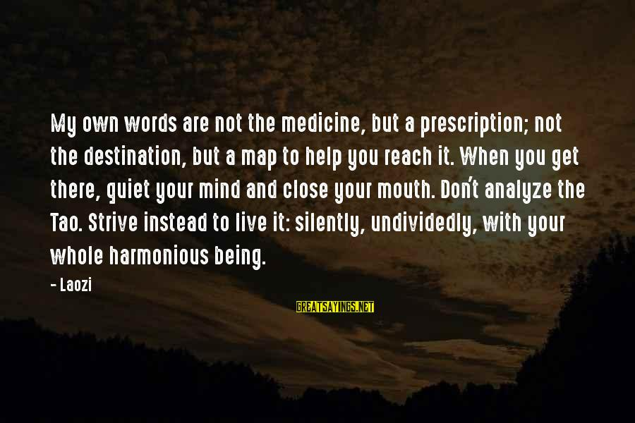 So Close But Out Of Reach Sayings By Laozi: My own words are not the medicine, but a prescription; not the destination, but a